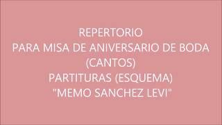 REPERTORIO PARA MISA DE ANIVERSARIO DE BODA (CANTOS) PARTITURAS (ESQUEMA) MEMO SANCHEZ LEVI