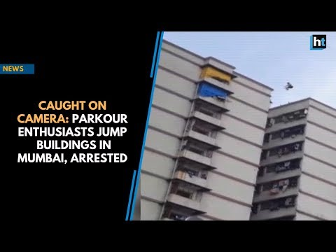 Caught on Camera: Parkour enthusiasts jump  buildings in Mumbai, arrested