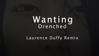 Wanting - Drenched ( Laurence Duffy Remix)