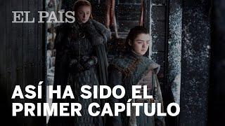 JUEGO DE TRONOS: Así ha sido el primer capítulo de la última temporada