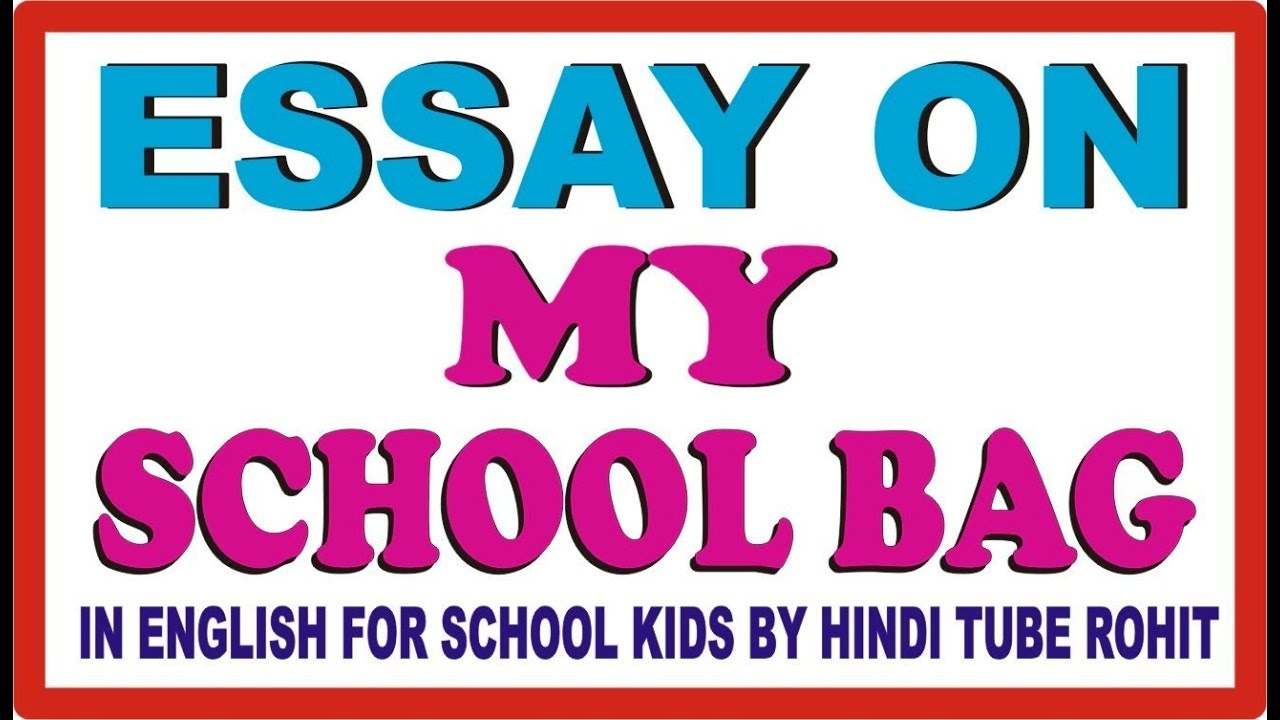 essay on my school bag in english for school kids by hindi tube  essay on my school bag in english for school kids by hindi tube rohit