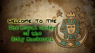 WELCOME TO THE ROYAL ORDER OF THE HOLY MACKEREL