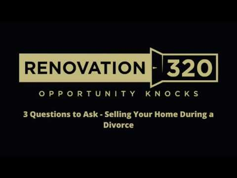 3 Questions to Ask - Selling Your Home During Divorce