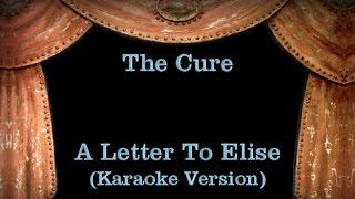 The Cure - A Letter To Elise - Lyrics (Karaoke Version)