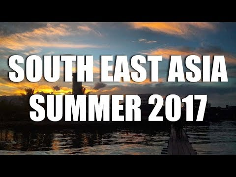 Summer 2017 - South East Asia