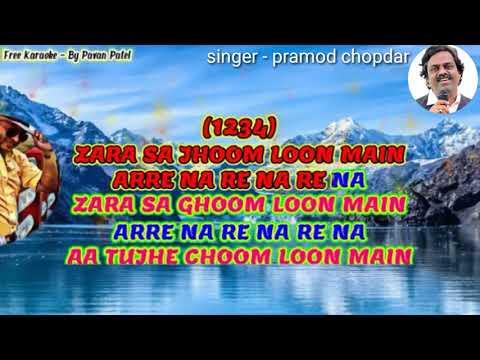 Zara sa jhoom loon main karaoke.for female singers with male voice.
