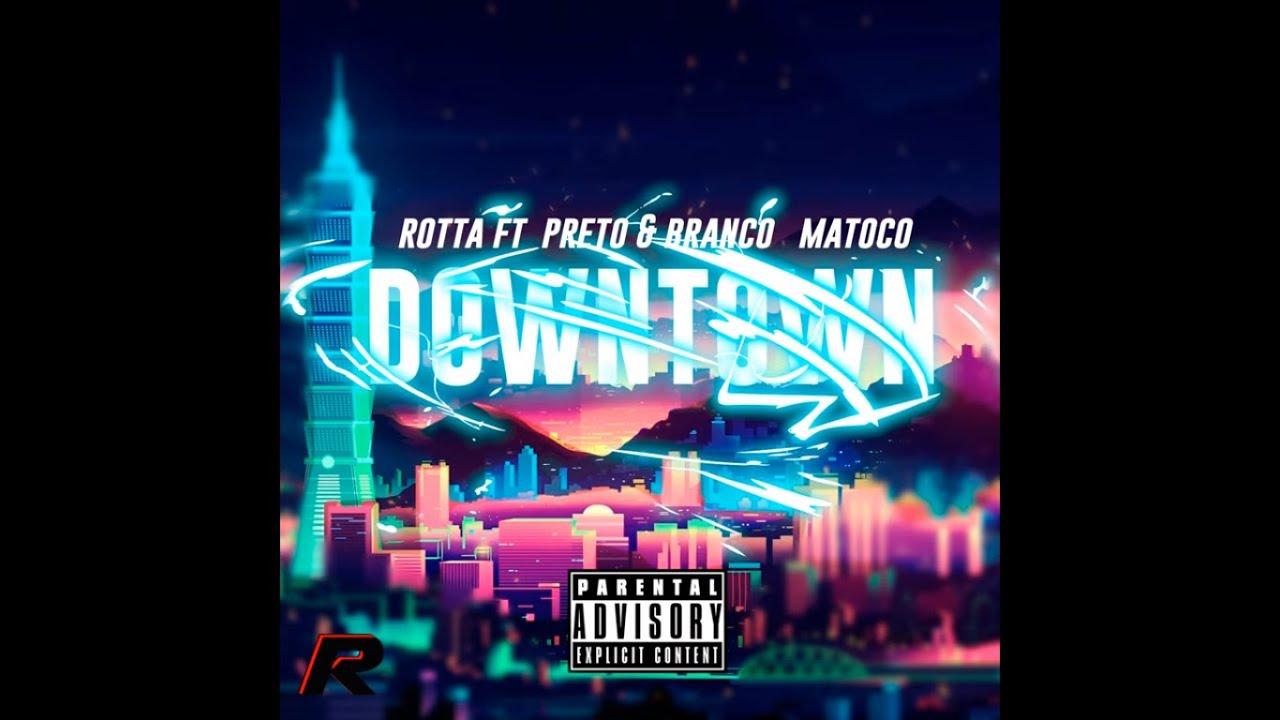 Rotta - Downtown ft Matoco e Preto & Branco