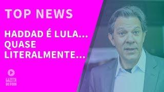 Top News 2 - Haddad é Lula... quase literalmente...