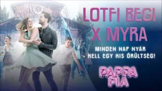 Lotfi Begi x Myra - Minden nap nyar (Kell egy kis orultseg!)