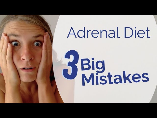 Adrenal Fatigue Diet - The 3 Biggest Food Mistakes that Prevent You from Healing