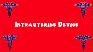 Pronounce Medical Words ― Intrauterine Device