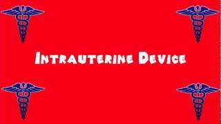Pronounce Medical Words ― Intrauterine Device