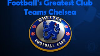 Football's Greatest Club Teams Chelsea