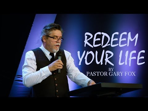 Redeem Your Life by Pastor Gary Fox