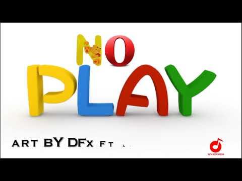 No Play - DFx Ft Limma