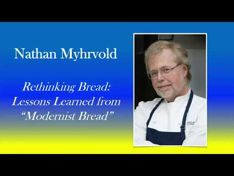 """Nathan Myhrvold - Rethinking Bread: Lessons Learned from """"Modernist Bread"""""""