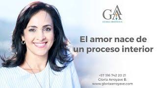 El amor nace de un proceso interior | Gloria Arroyave