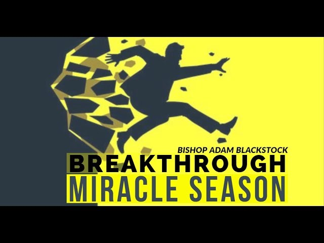 Breakthrough Miracle Season | Bishop Adam Blackstock