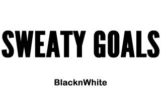 Sweaty Goals (Lyric Video) - BlacknWhite #SweatyGoals