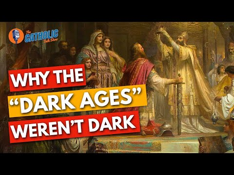 7 Reasons Why The Dark Ages Weren't Actually That Dark | The Catholic Talk Show