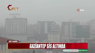 GAZİANTEP SİS ALTINDA