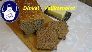 Dinkel - Vollkornbrot selber backen, schnell, unkompliziert und schmackhaft