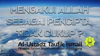 Ustadz Taufik Ismail - Mengakui Allah Sebagai Pencipta, Tidak Cukup ?