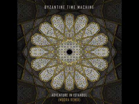Byzantine Time Machine - Adventure In Istanbul (MUDRA REMIX)