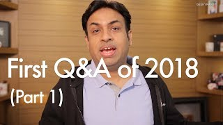 First Q&A of 2018 and a lot of Questions Answered - Part 1
