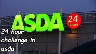 24 hour challenge in Asda!
