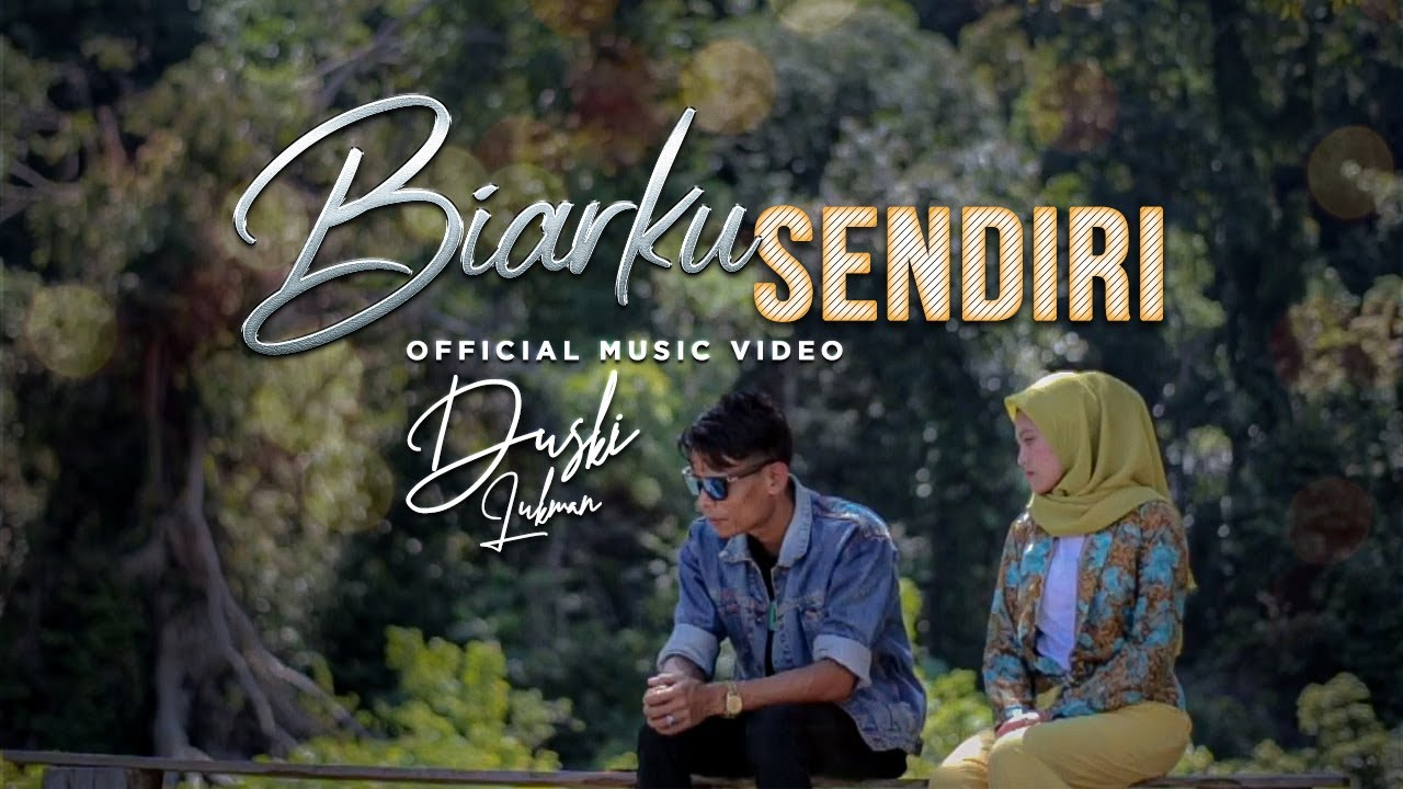 Duski Lukman - Biarku Sendiri [ Official Music Video ]