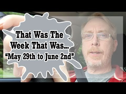 VLOG - That Was The Week That Was May 29th to June 2nd 2017