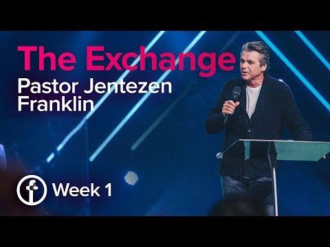 The Exchange / Week 1   Pastor Jentezen Franklin