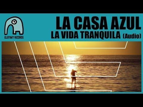 LA CASA AZUL - La Vida Tranquila [Audio]