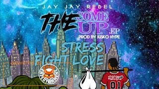 Jay Jay Rebel - Stress Fight Fuck (Raw) [The Come Up EP] March 2017