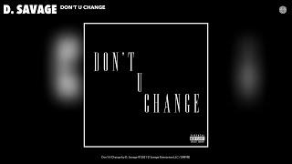 D. Savage - Don't U Change (Audio)