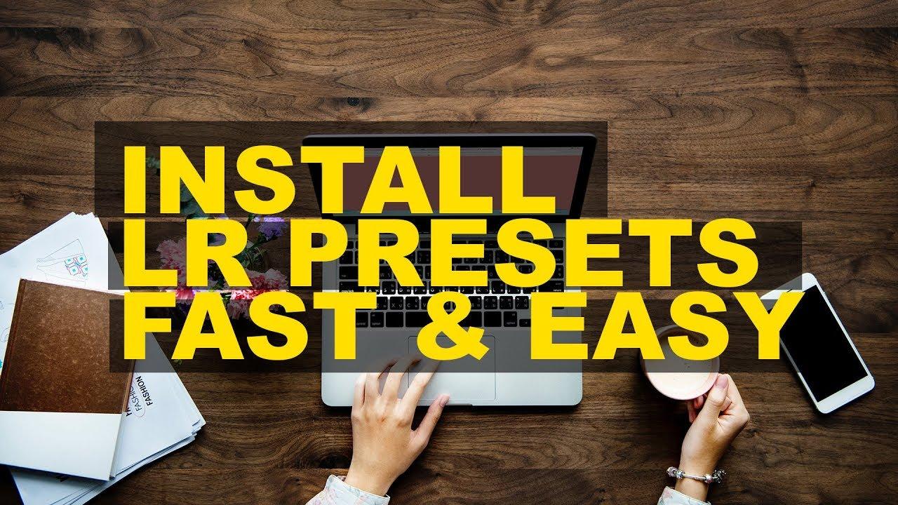 Easily Install Lightroom Presets 2019