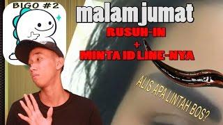 MALAM JUMAT RUSUH-IN LAGI AJA ! - Bigo Live Indonesia #2