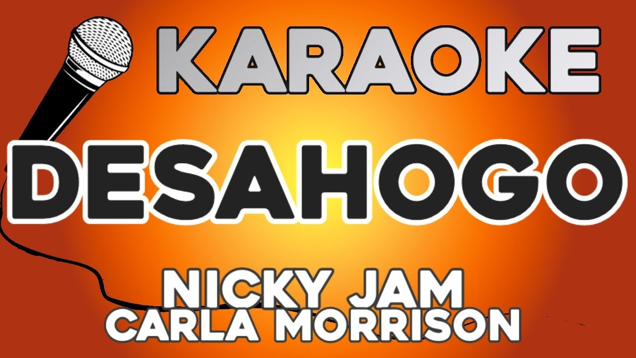 KARAOKE (Desahogo - Nicky Jam, Carla Morrison)