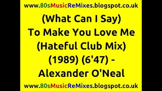 (What Can I Say) To Make You Love Me (Hateful Club Mix) - Alexander O