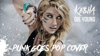 Ke Ha Die Young Pop Punk Post-Hardcore Cover.mp3