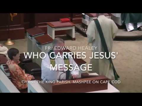 Who Carries Jesus' Message ~ Fr  Edward Healey