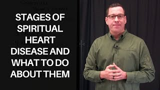 Stages of Spiritual Heart Disease and What to do About Them Video