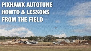 How To AutoTune Pixhawk PX4 & Lessons From the Field