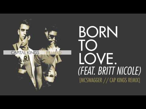 Capital Kings - Born To Love (Feat. Britt Nicole) [Mcswagger // Cap Kings Remix] {AUDIO}