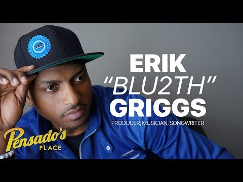 "Producer / Musician / Songwriter, Erik ""Blu2th"" Griggs – Pensado's Place #372"