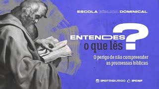 EBD: ENTENDES O QUE LÊS? O PERIGO DE NÃO COMPREENDER AS PROMESSAS BÍBLICAS.