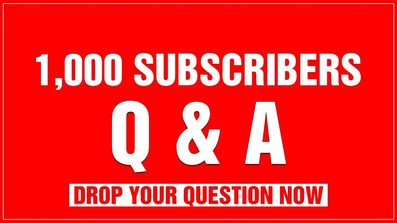 1,000 SUBSCRIBERS Q & A.....Drop Your Questions Now!!