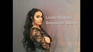 Linda Shabani - Despacito - Tallava 2018