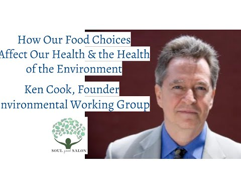 How Food Choices Affect Our Health and the Environment by Ken Cook | SOUL Food Salon